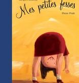 Les 400 coups Livre «Mes petites fesses» de Pierre Pratt. Éditions Les 400 Coups, 24 pages, 5ans+