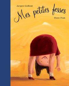 Livre «Mes petites fesses» de Jacques Godbout et Pierre Pratt. Éditions Les 400 Coups,5ans+