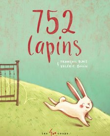 Livre «752 lapins» d'François Blais et Valérie Boivin <br /> Éditions Les 400 Coups<br /> 5 ans+<br /> 32 pages