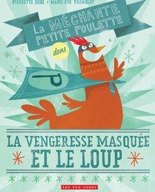 Livre «La Vengeresse masquée et le loup» d'Pierrette Dubé<br /> et Marie-Ève Tremblay<br /> Éditions Les 400 Coups<br /> 5 ans+<br /> 32 pages