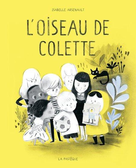 Livre «L'oiseau de Colette » de Isabelle Arsenault <br />  Les éditions la Pastèque, 48 pages, 3ans+