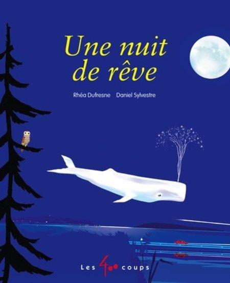 Livre «Une Nuit de Rêve » de Rhéa Dufresne et Daniel Sylvestre. Éditions Les 400 Coups, 24 pages, 5ans+