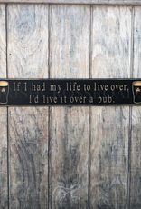 "PLAQUES & GIFTS ""IF I HAD MY LIFE TO LIVE OVER…"" CARVED WOOD PUB SIGN"