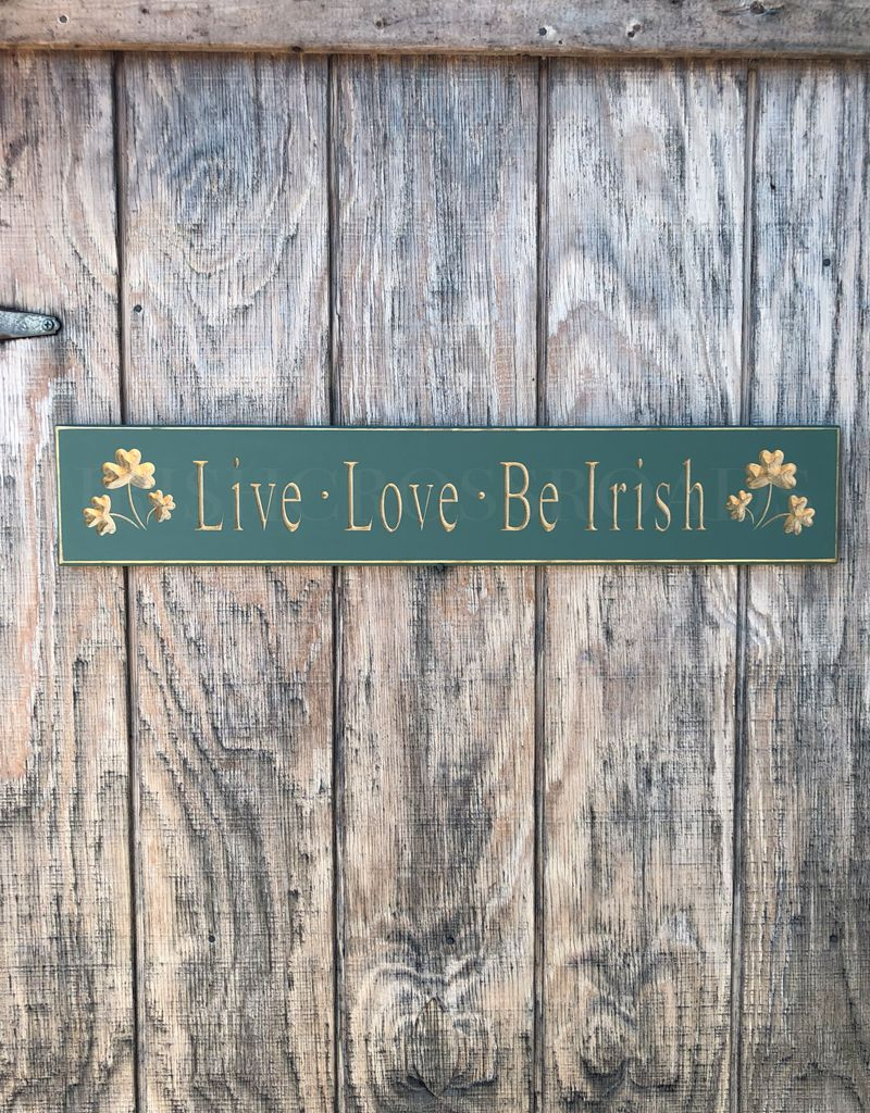 "PLAQUES, SIGNS & POSTERS ""LIVE LOVE BE IRISH"" CARVED WOOD SIGN"