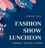 Fashion Show Luncheon: Feb. 21st. 11:30am