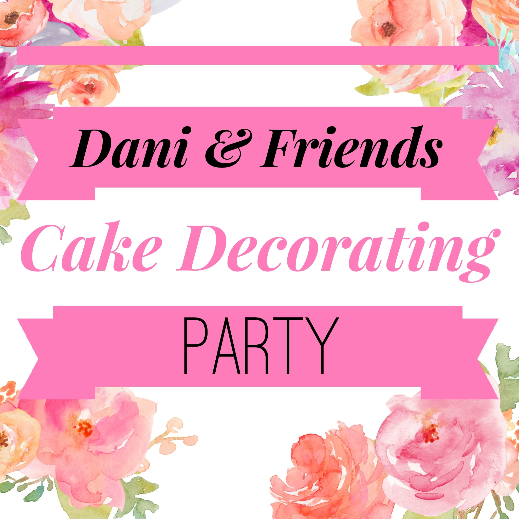 Dani & Friends Cake Decorating Party Aug 2nd 12-2:30pm