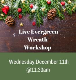 Live Evergreen Christmas Wreath Class -Wednesday, December 11th @11:30am