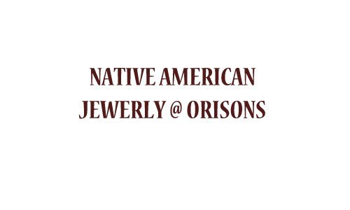NATIVE AMERICAN JEWERLY / OLD PAWN @ ORISONS