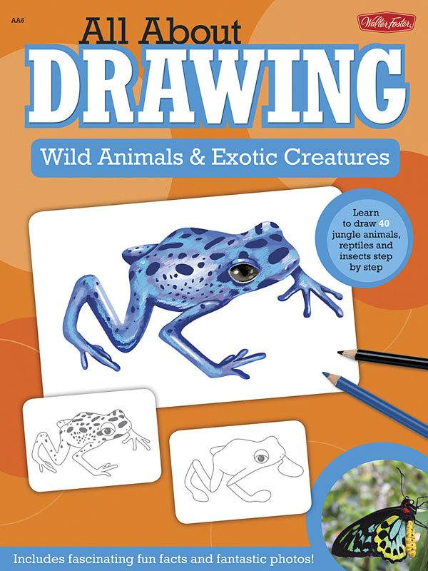 WALTER FOSTER WALTER FOSTER WILD ANIMALS & EXOTIC CREATURES ALL ABOUT DRAWING SERIES