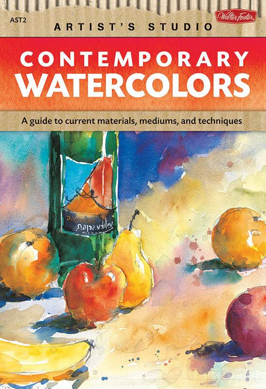 WALTER FOSTER WALTER FOSTER CONTEMPORARY WATERCOLORS ARTIST'S STUDIO SERIES