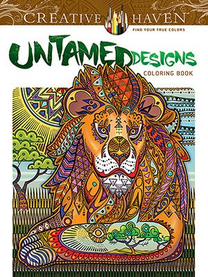 DOVER PUBLICATIONS CREATIVE HAVEN UNTAMED DESIGNS COLOURING BOOK