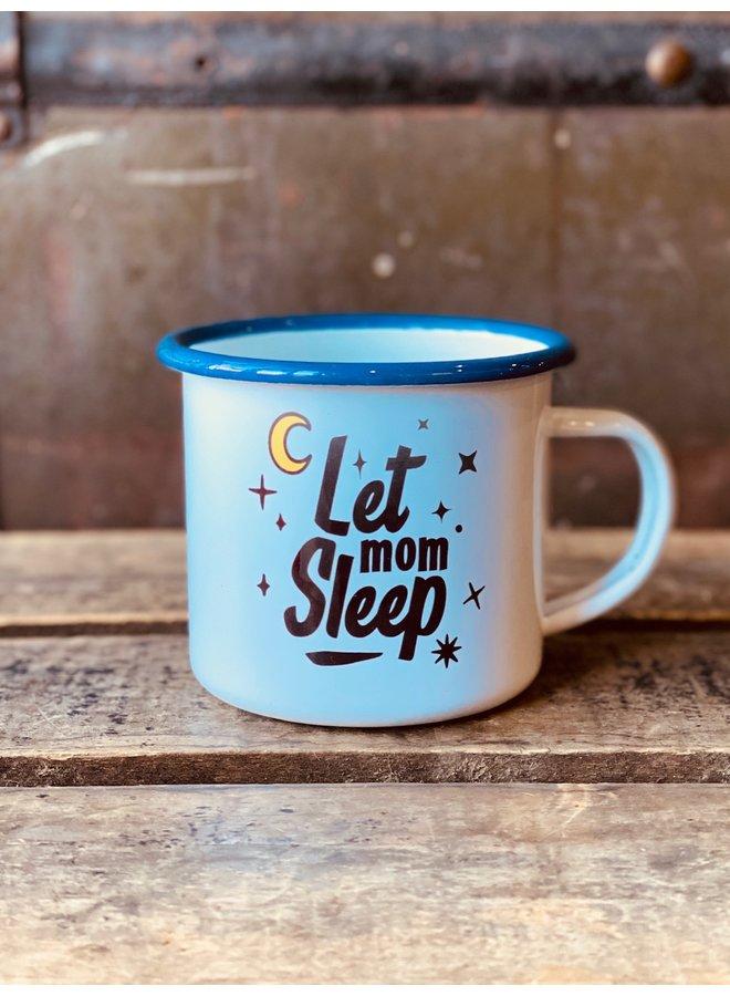 Let Mom Sleep Enamel Mug