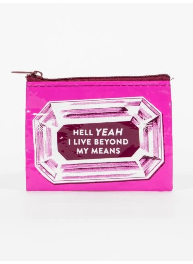 I Live Beyond My Means Coin Purse