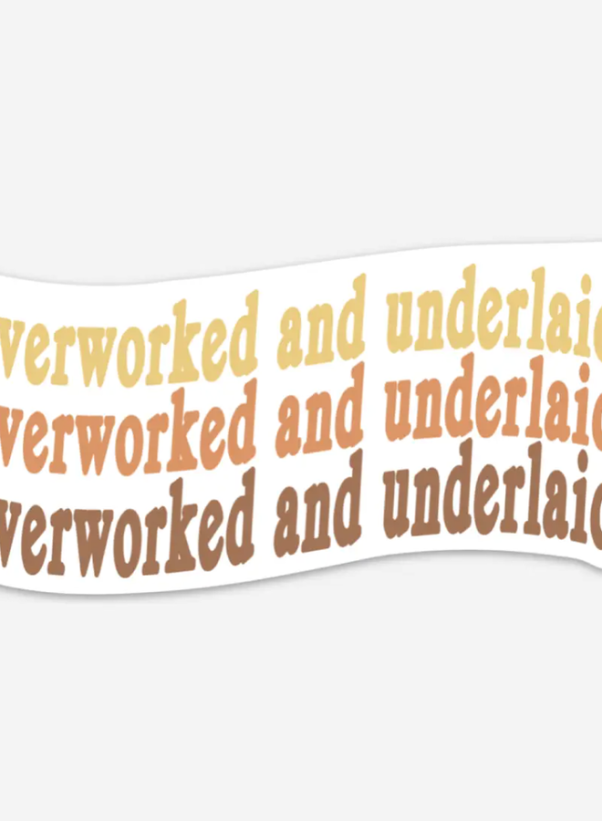 Overworked And Underlaid Sticker