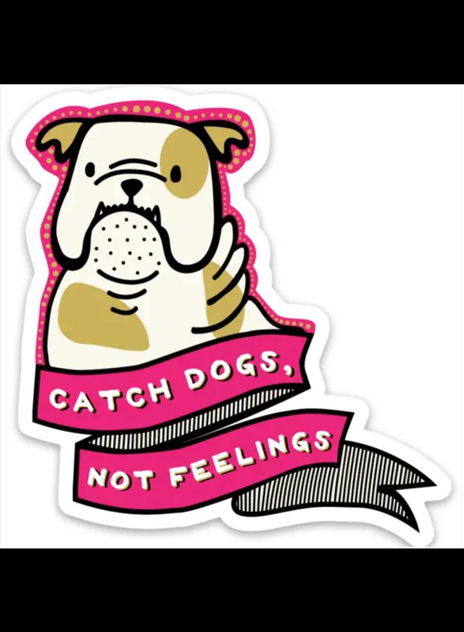 Catch Dogs Not Feelings Banner Sticker