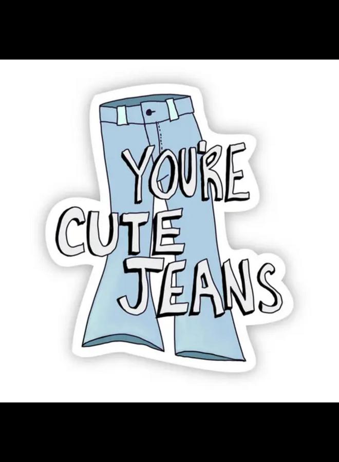 You're Cute Jeans Sticker