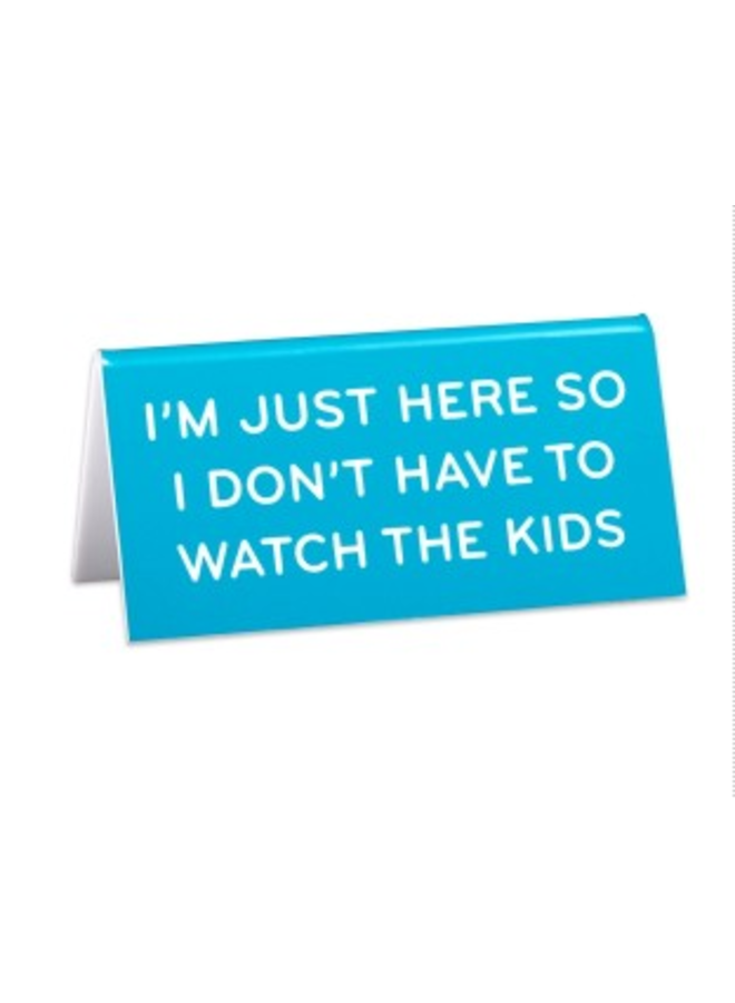 Desk Sign: Just Here So I Don't Watch Kids