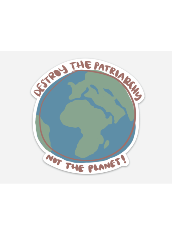 Destroy The Patriarchy Not The Planet Sticker