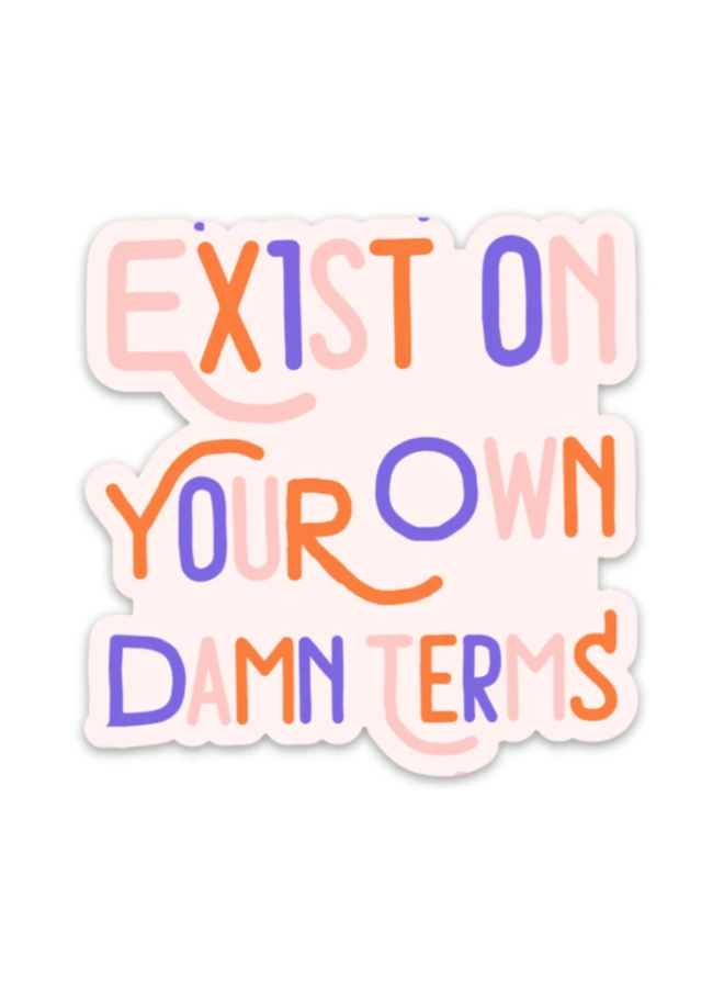Exist On Your Own Damn Terms Sticker