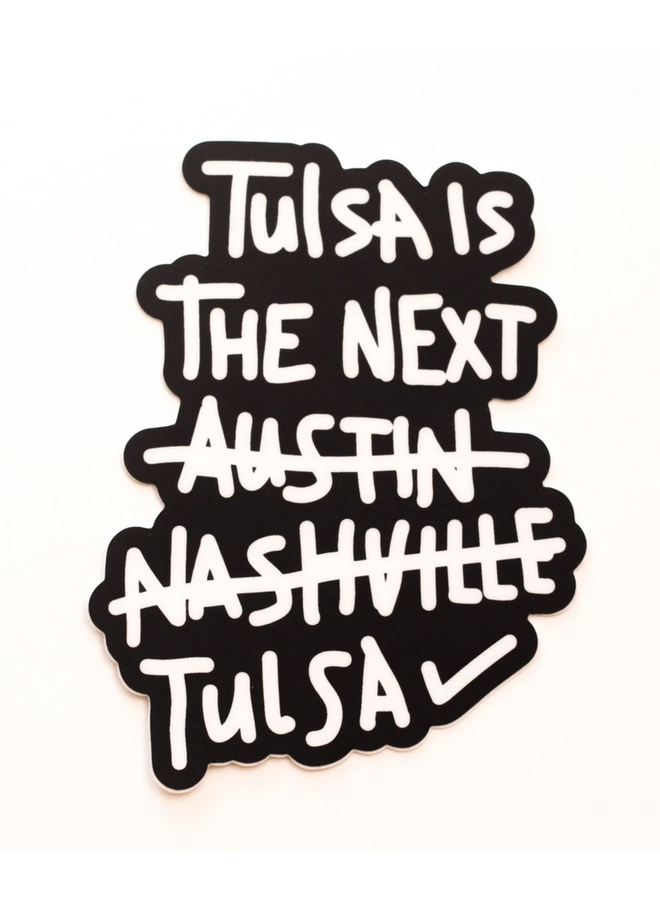 Tulsa Is The Next Tulsa Sticker