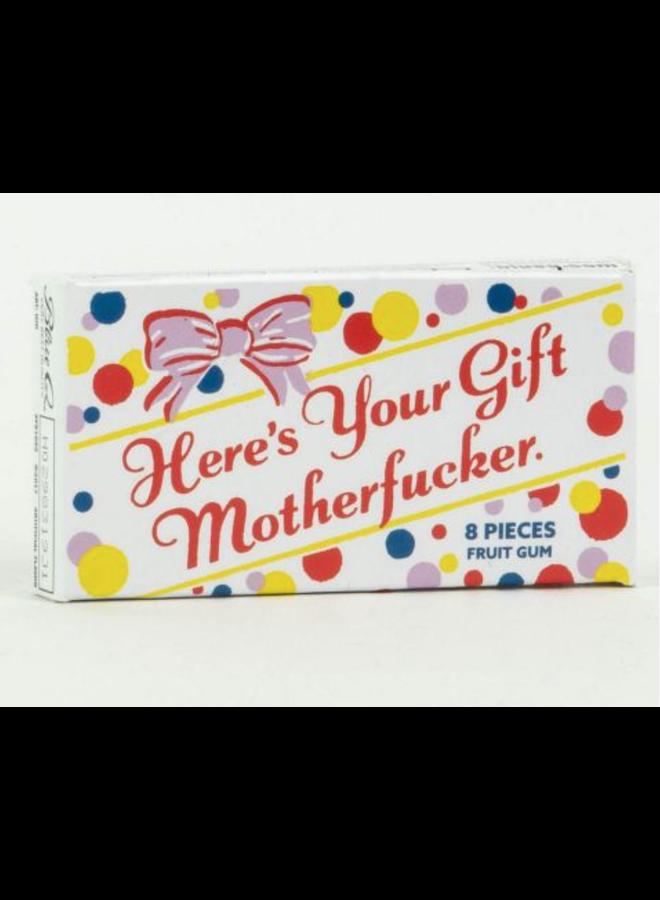 Here's Your Gift Motherfucker Gum