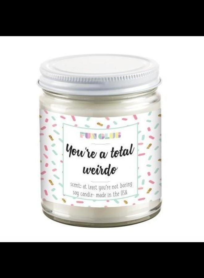 You're A Total Weirdo Candle