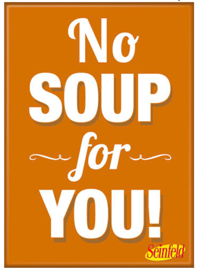 Seinfeld No Soup For You Magnet