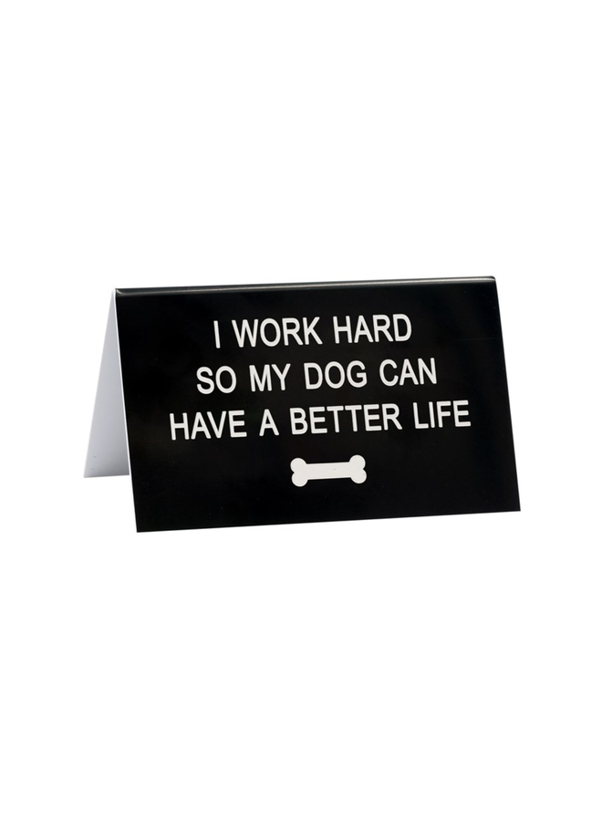 Dog Can Have A Better Life Desk Sign