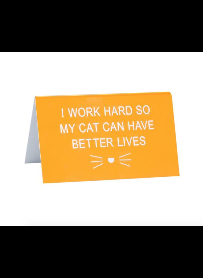 Cat Can Have Better Lives Desk Sign