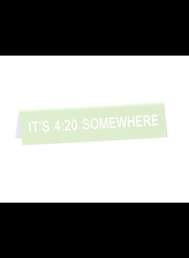 4:20 Somewhere Desk Sign