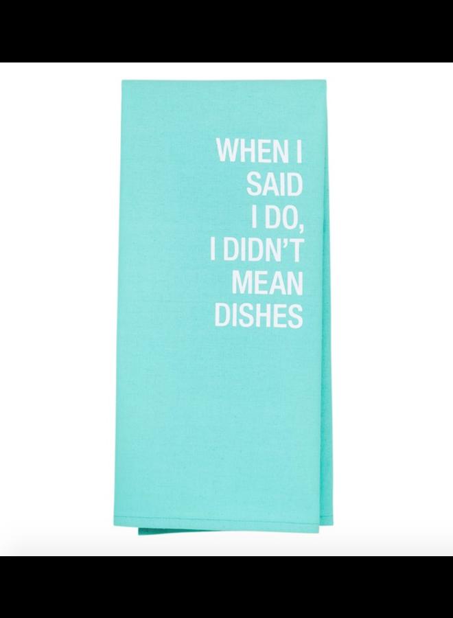 Didn't Mean Dishes Tea Towel