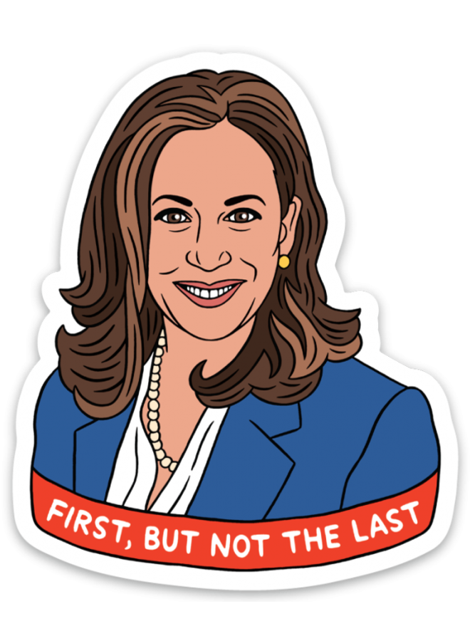 Kamala Harris First Not Last Sticker