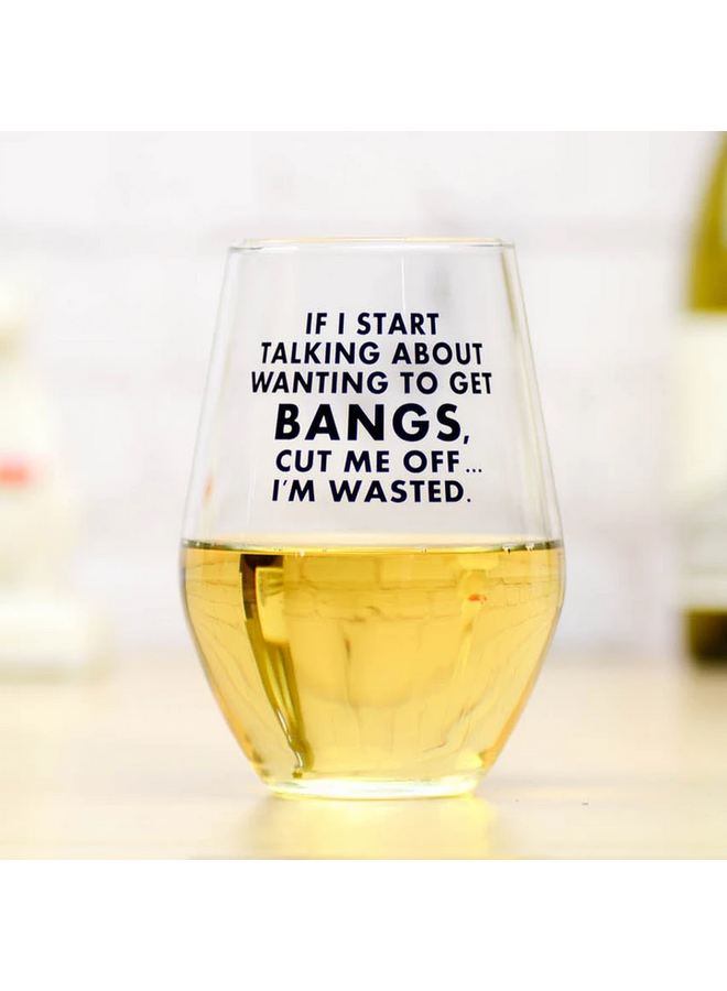 If I Start Talking About Getting Bangs Wine Glass