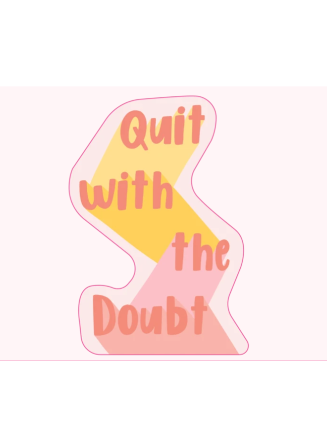 Quit With The Doubt Sticker