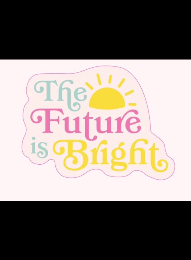 The Future Is Bright Sticker