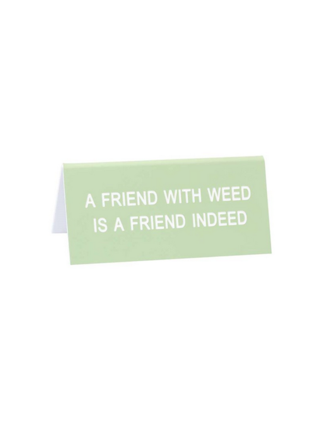 Friend With Weed Desk Sign