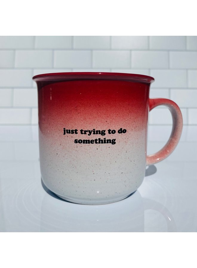 Just Trying to Do Something Mug
