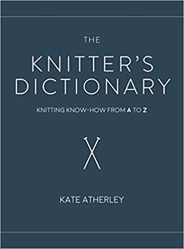 Interweave Knitter's Dictionary: Knitting Know-how From A to Z