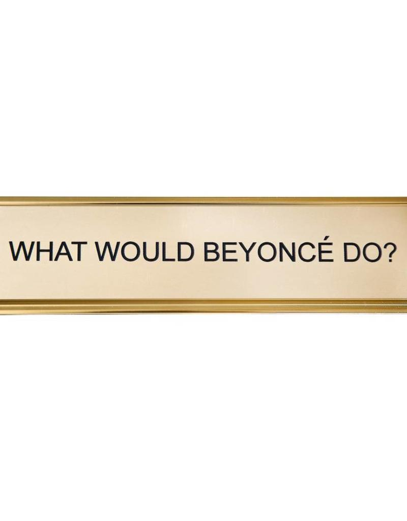 He Said, She Said What Would Beyonce Do? Office Sign