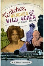 The History Press Witches, Wenches & Wild Women of Rhode Island