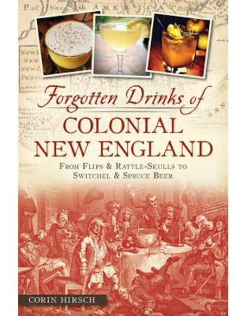 The History Press Forgotten Drinks of Colonial New England