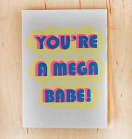You're A Mega Babe Greeting Card