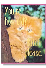 Smitten Kitten You're How Old? Bitch Please Greeting Card