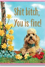 Shit Bitch, You is Fine! Greeting Card