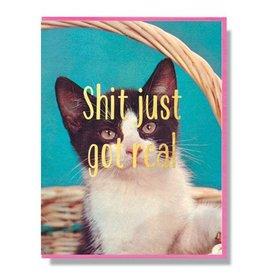 Smitten Kitten Shit Just Got Real Greeting Card