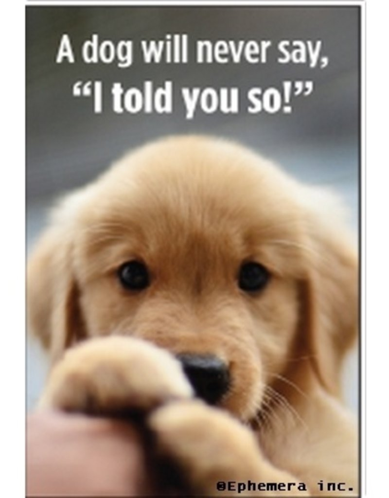 Ephemera, Inc A Dog Will Never Say, I Told You So Magnet