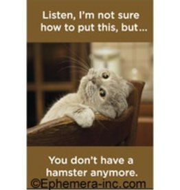 Ephemera, Inc You Don't Have a Hamster Anymore Magnet