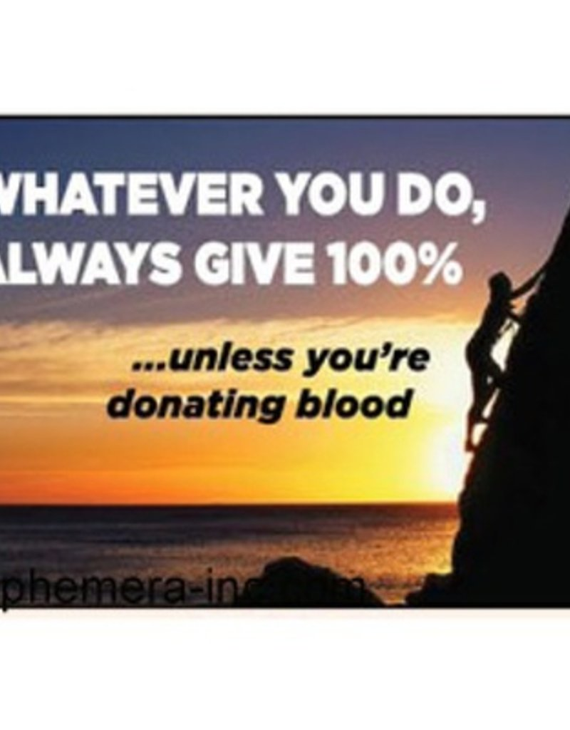 Ephemera, Inc Whatever You Do, Always Give 100%... Magnet