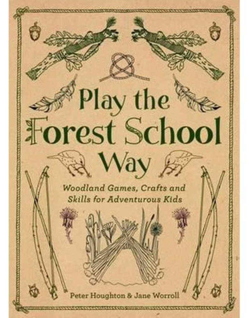 Watkins Publishing Play The Forest School Way: Woodland Games and Crafts for Adventurous Kids
