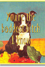 You're the Baddest Bitch I Know Greeting Card